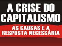 A crise do Capitalismo - as causas e a resposta necessária