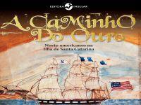 Livro: A Caminho do Ouro - a passagem de norte-americanos por Santa Catarina. 23336.jpeg
