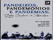 Pandeiros, Pandemônios e Pandemias